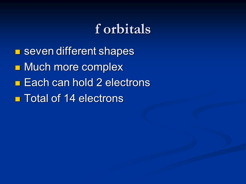 f orbitals seven different shapes Much more complex