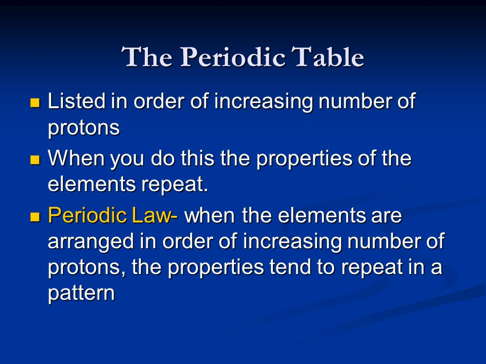 The Periodic Table Listed in order of increasing number of protons