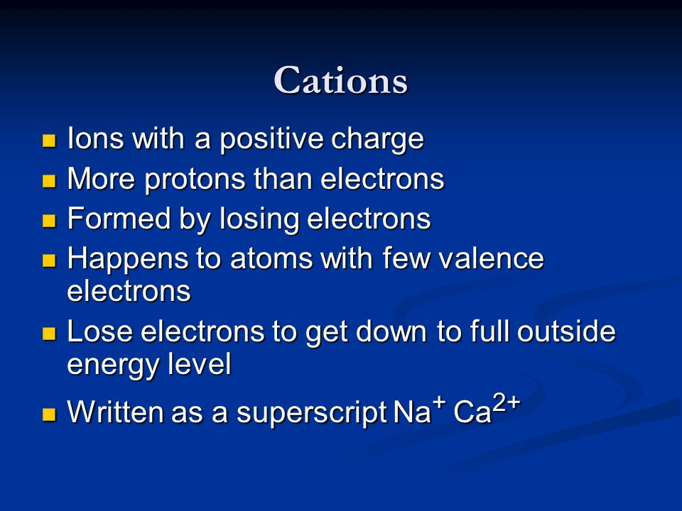 Cations Ions with a positive charge More protons than electrons