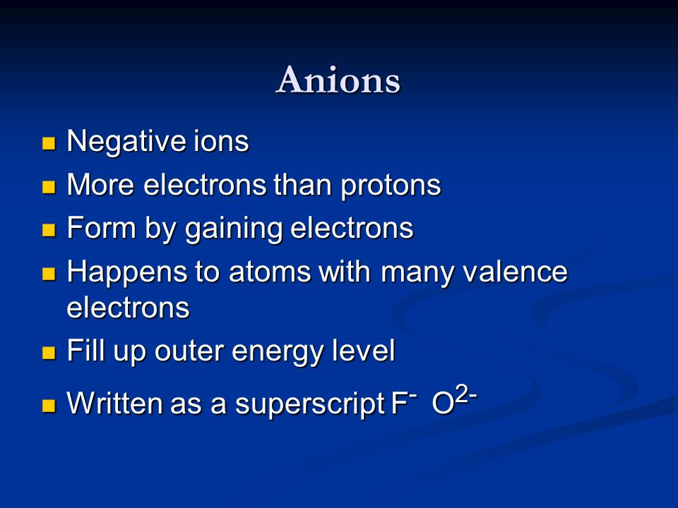 Anions Negative ions More electrons than protons