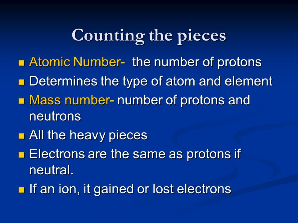 Counting the pieces Atomic Number- the number of protons