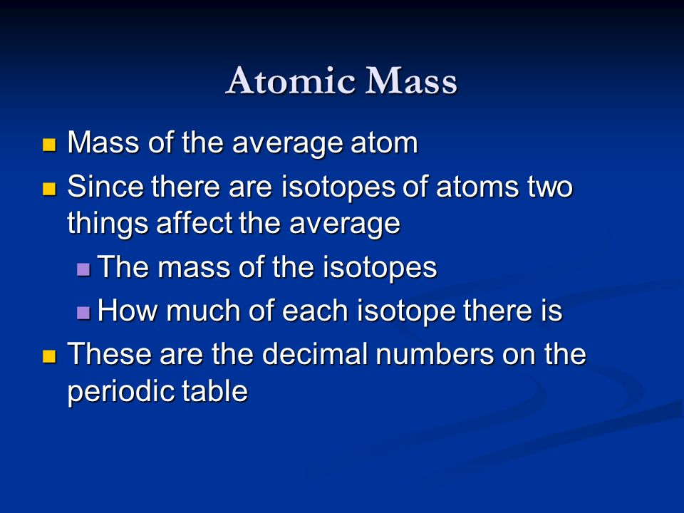 Atomic Mass Mass of the average atom