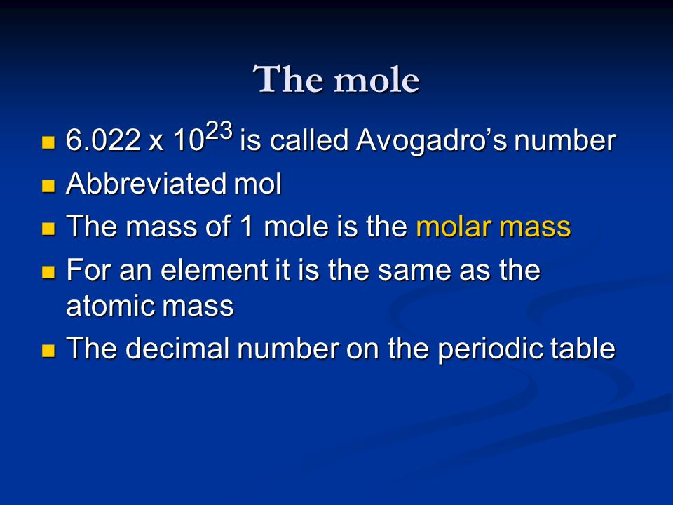The mole 6.022 x 1023 is called Avogadro's number Abbreviated mol