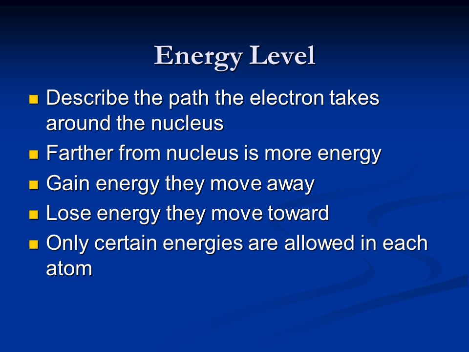 Energy Level Describe the path the electron takes around the nucleus