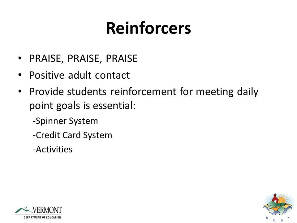 Reinforcers PRAISE, PRAISE, PRAISE Positive adult contact