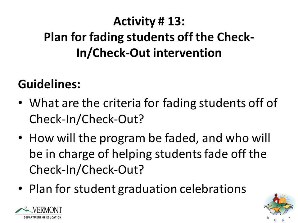 Activity # 13: Plan for fading students off the Check-In/Check-Out intervention