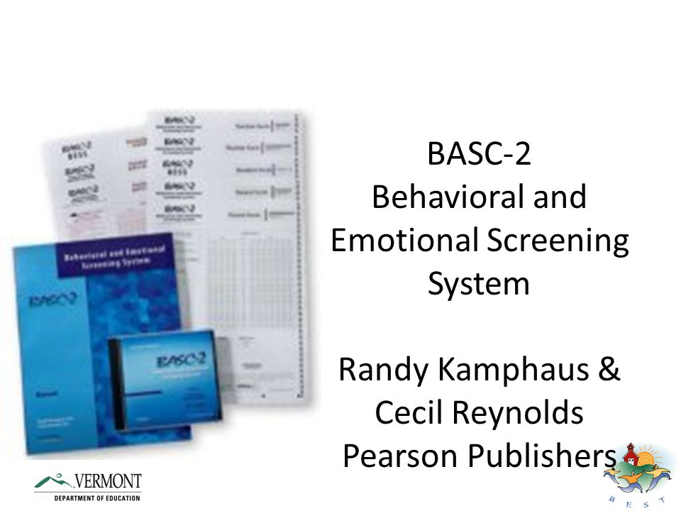 BASC-2 Behavioral and Emotional Screening System Randy Kamphaus & Cecil Reynolds Pearson Publishers