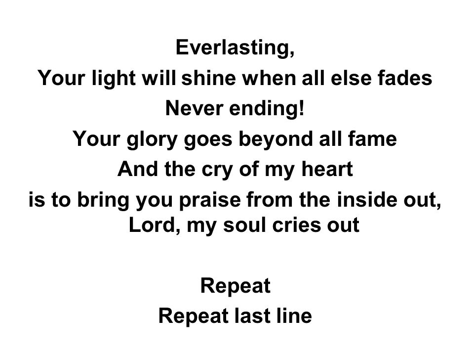 Your light will shine when all else fades Never ending!