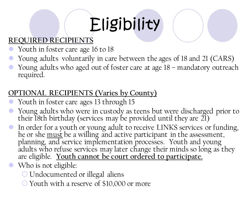 Eligibility REQUIRED RECIPIENTS Youth in foster care age 16 to 18