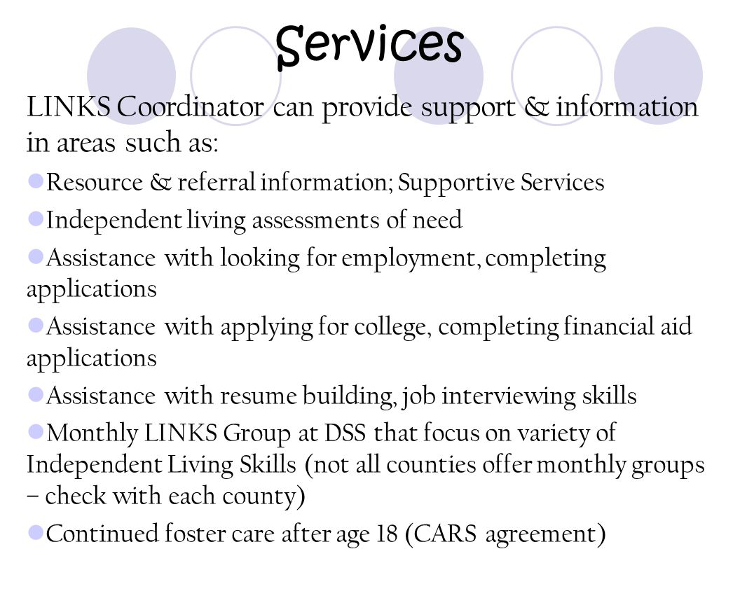 Services LINKS Coordinator can provide support & information in areas such as: Resource & referral information; Supportive Services.