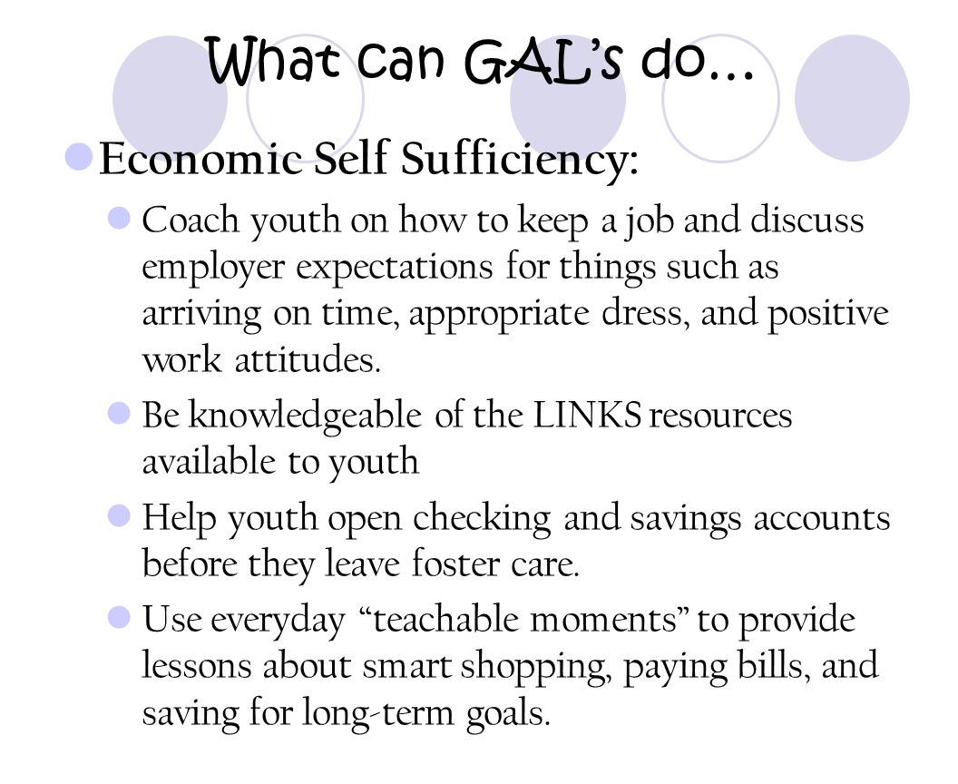 What can GAL's do… Economic Self Sufficiency: