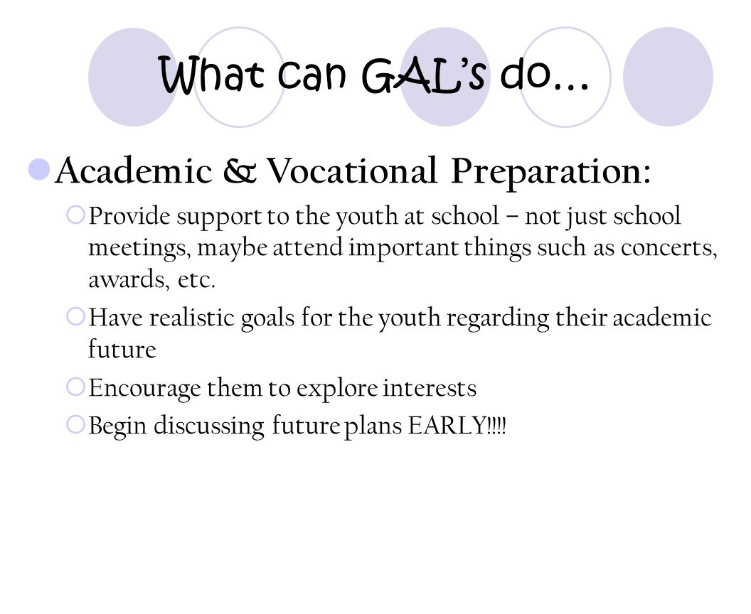 What can GAL's do… Academic & Vocational Preparation: