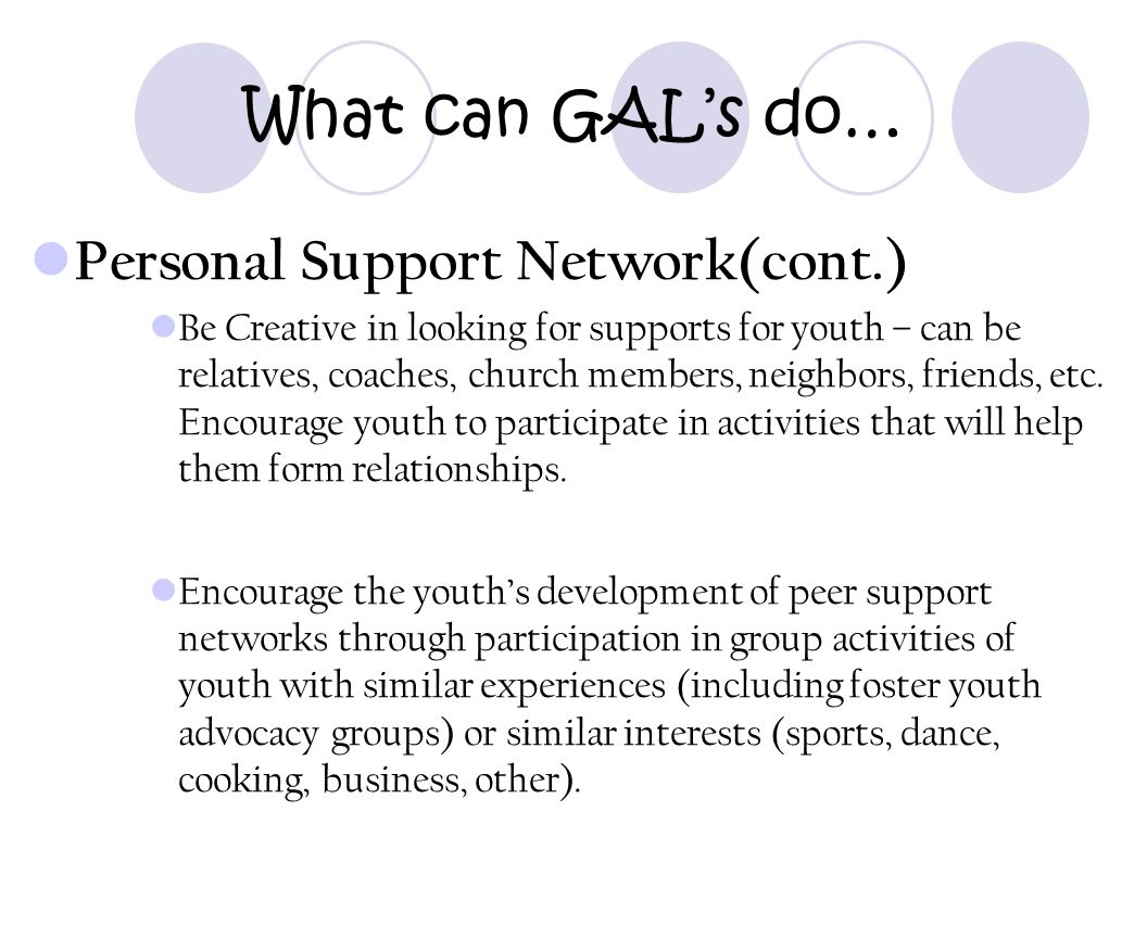 What can GAL's do… Personal Support Network(cont.)