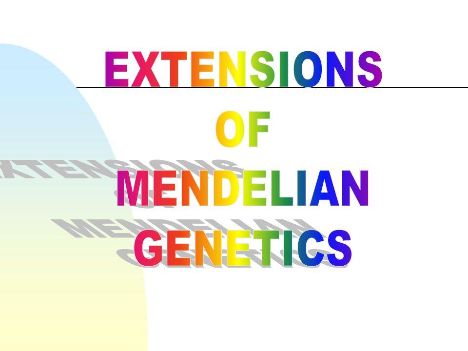EXTENSIONS OF MENDELIAN GENETICS