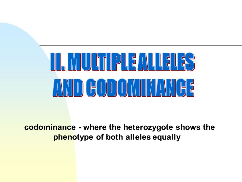 II. MULTIPLE ALLELES AND CODOMINANCE