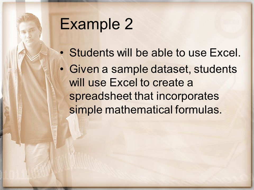 Example 2 Students will be able to use Excel.