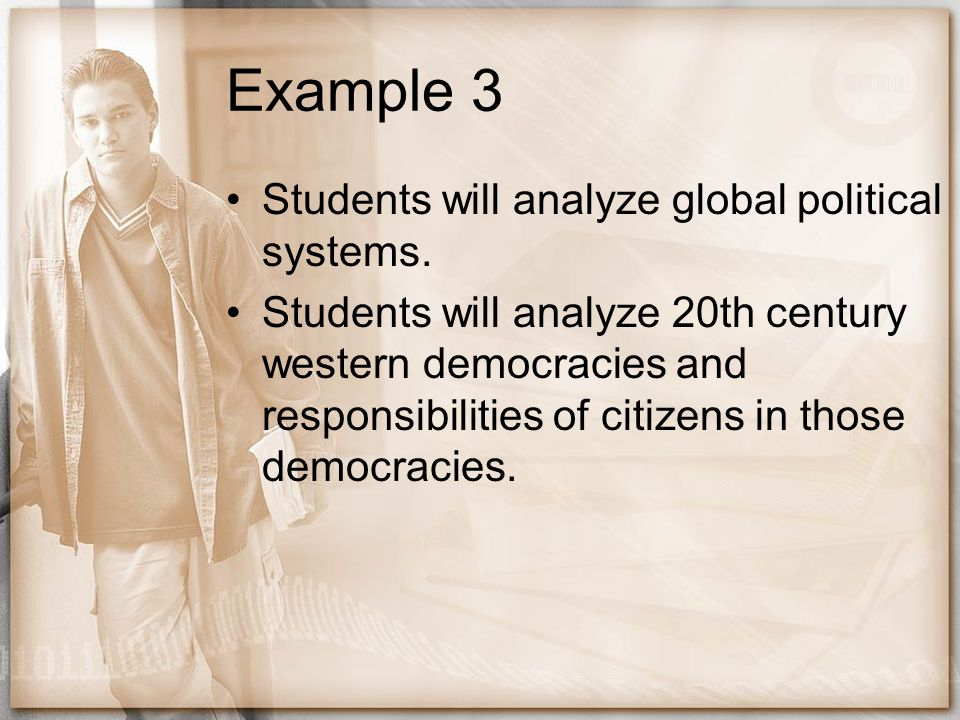 Example 3 Students will analyze global political systems.
