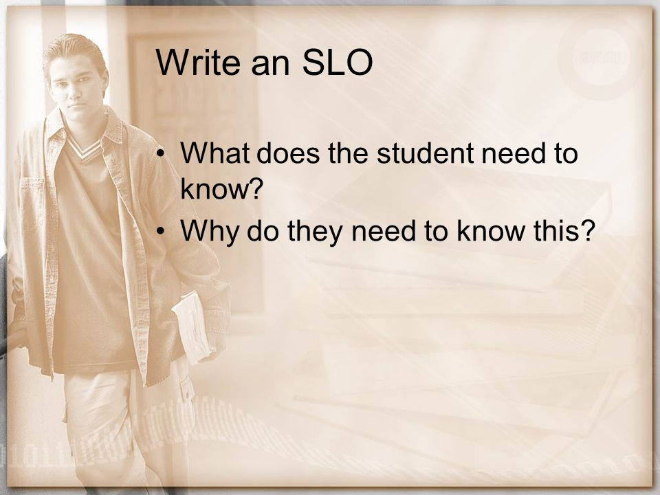 Write an SLO What does the student need to know