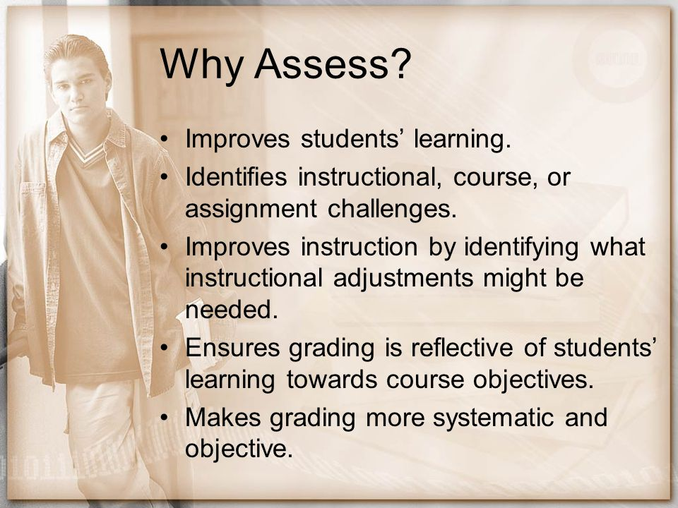 Why Assess Improves students' learning.