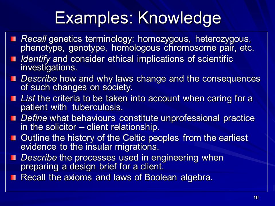 Examples: Knowledge Recall genetics terminology: homozygous, heterozygous, phenotype, genotype, homologous chromosome pair, etc.