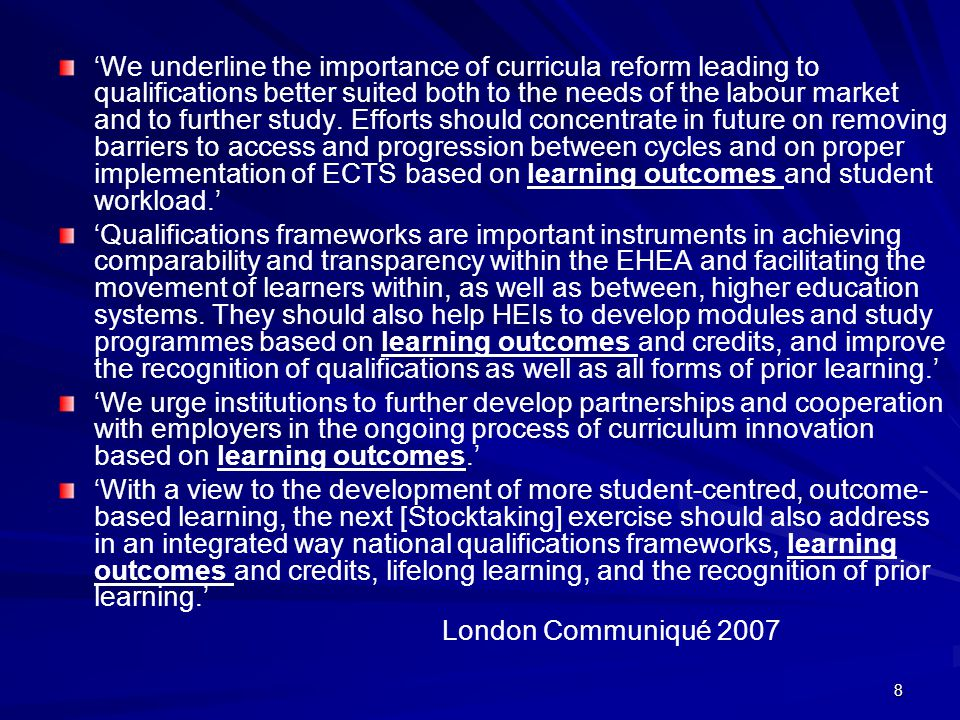 'We underline the importance of curricula reform leading to qualifications better suited both to the needs of the labour market and to further study. Efforts should concentrate in future on removing barriers to access and progression between cycles and on proper implementation of ECTS based on learning outcomes and student workload.'