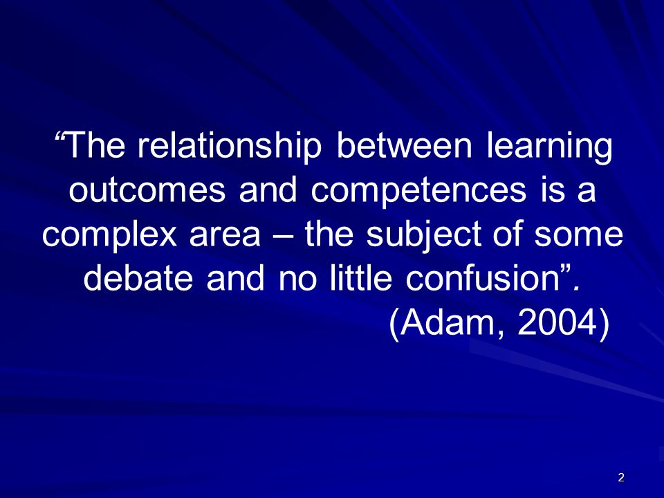 The relationship between learning outcomes and competences is a complex area – the subject of some debate and no little confusion .