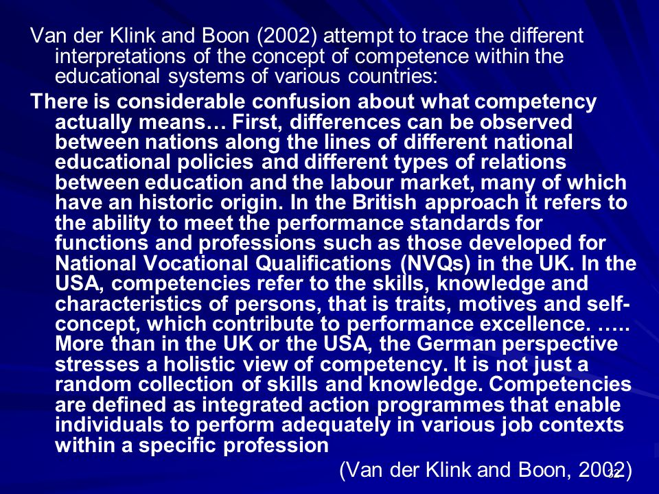 Van der Klink and Boon (2002) attempt to trace the different interpretations of the concept of competence within the educational systems of various countries: