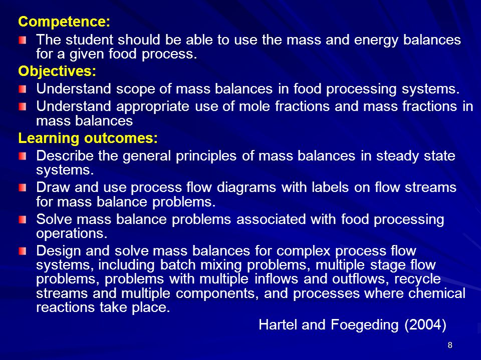 Competence: The student should be able to use the mass and energy balances for a given food process.