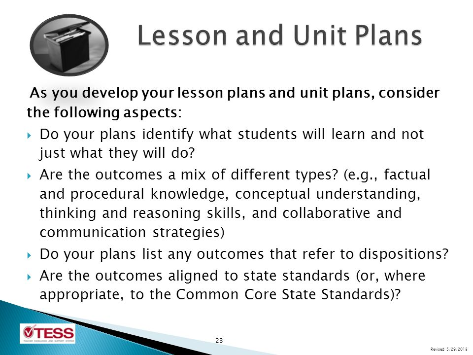 Lesson and Unit Plans As you develop your lesson plans and unit plans, consider the following aspects: