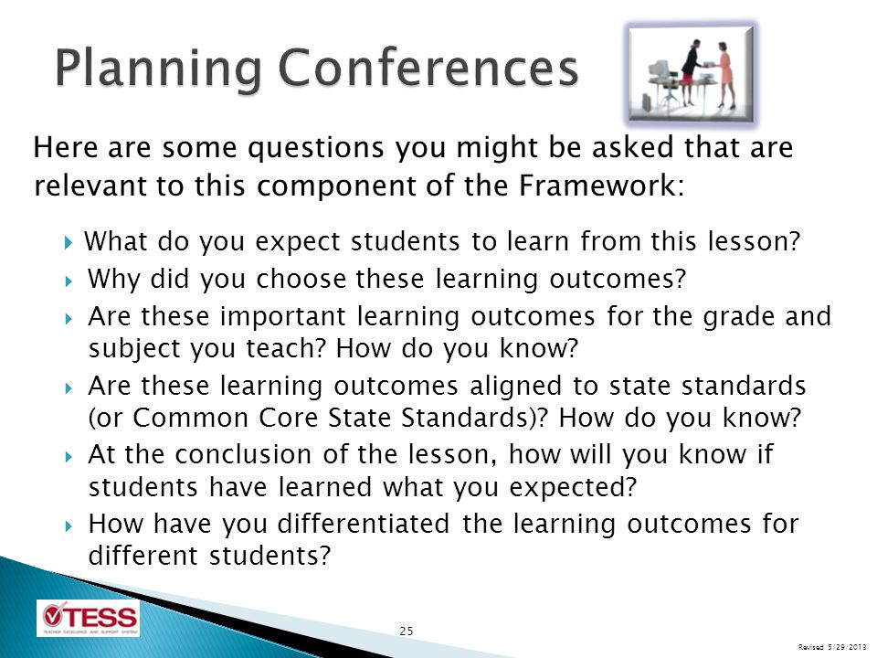 Planning Conferences Here are some questions you might be asked that are relevant to this component of the Framework:
