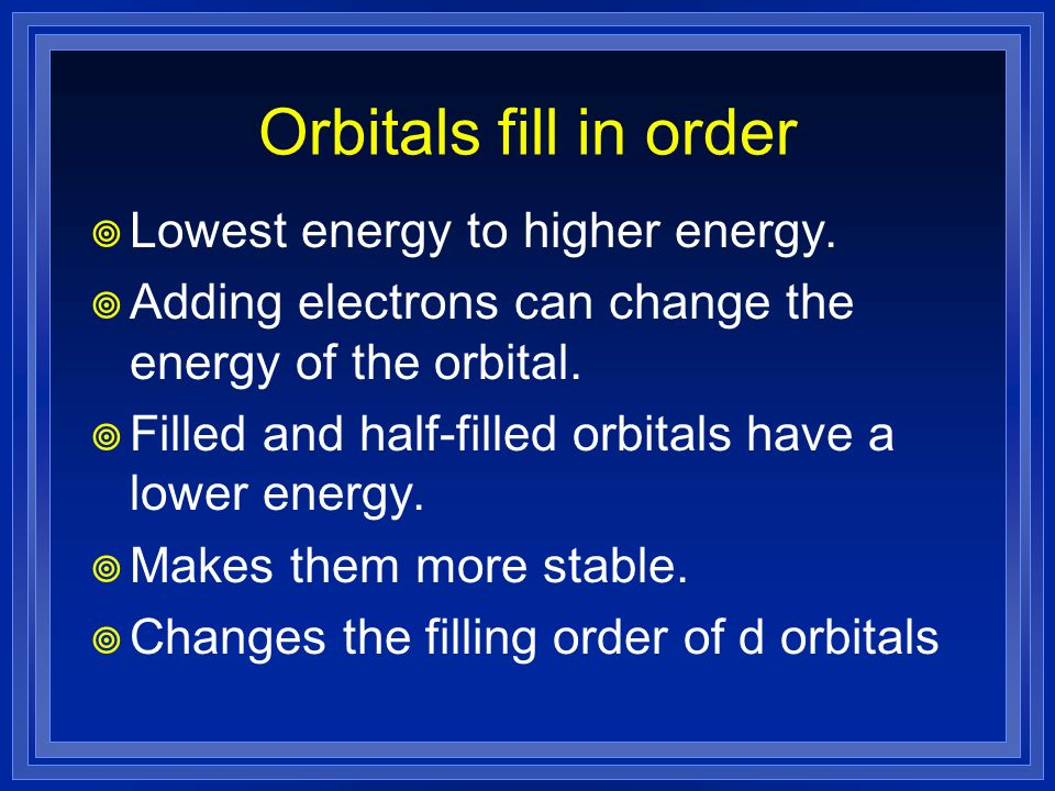 Orbitals fill in order Lowest energy to higher energy.
