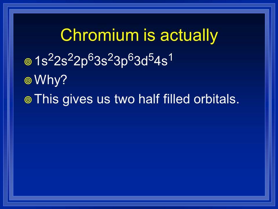 Chromium is actually 1s22s22p63s23p63d54s1 Why