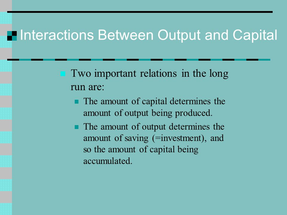 Interactions Between Output and Capital
