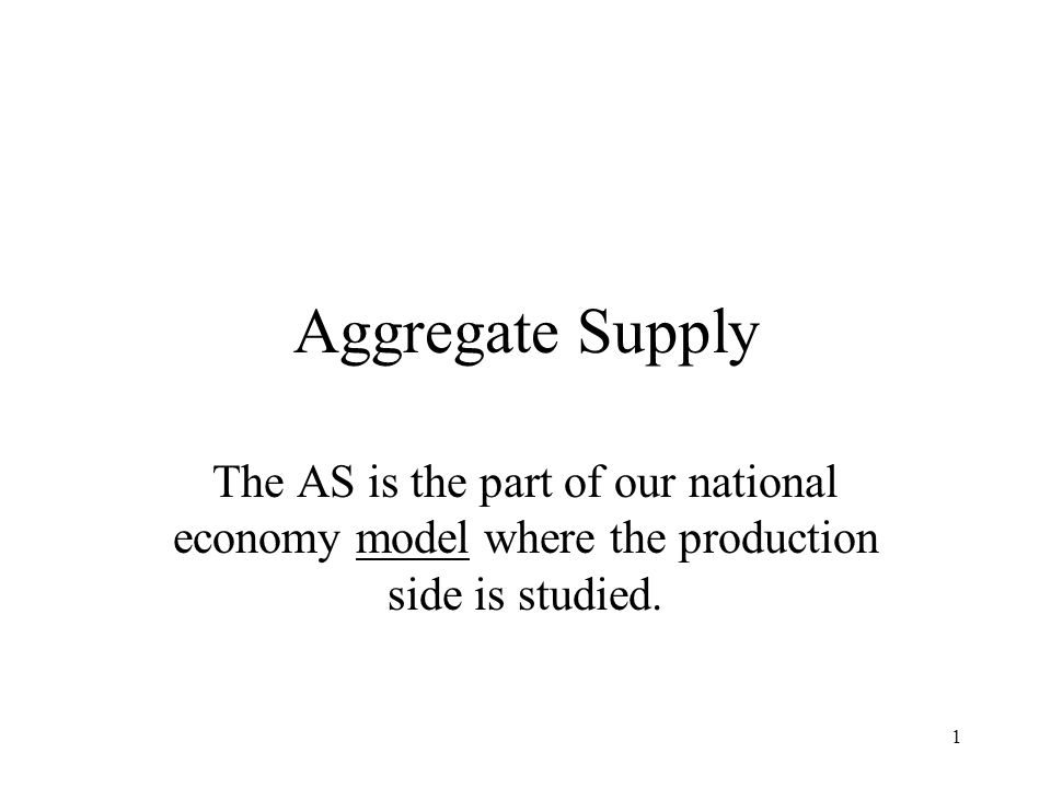 Aggregate Supply The AS is the part of our national economy model where the production side is studied.