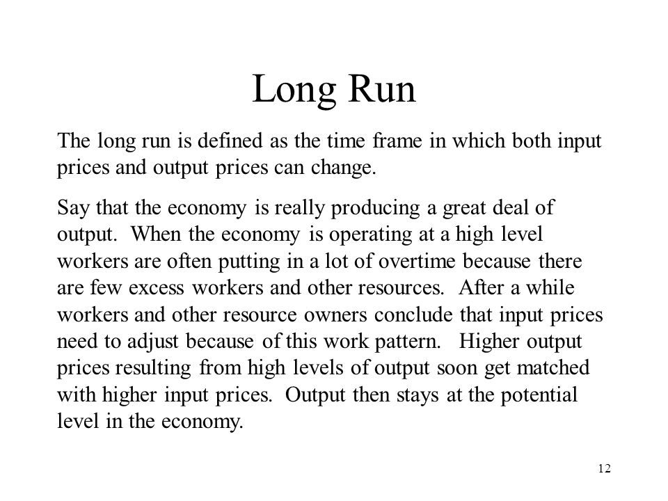 Long Run The long run is defined as the time frame in which both input prices and output prices can change.