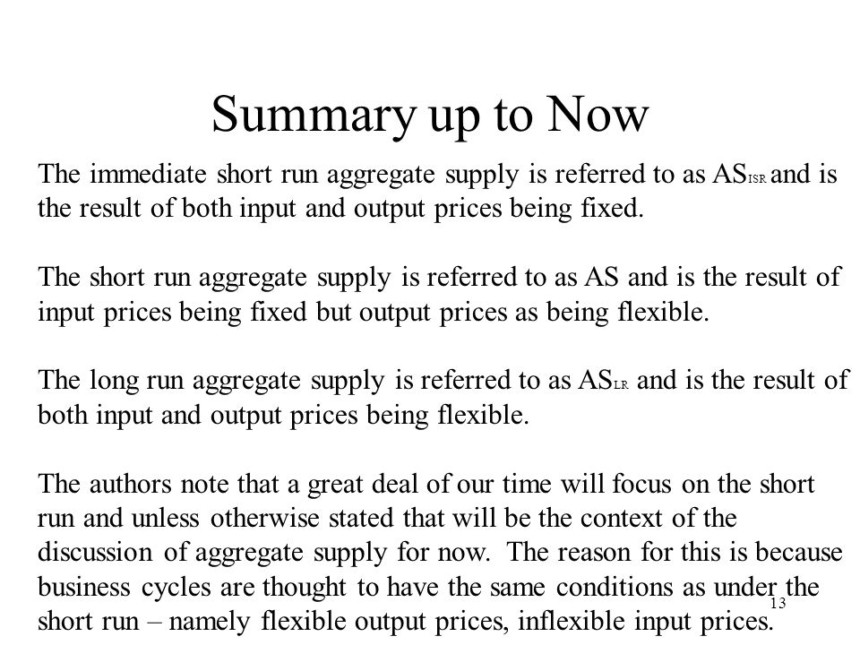 Summary up to Now The immediate short run aggregate supply is referred to as ASISR and is the result of both input and output prices being fixed.