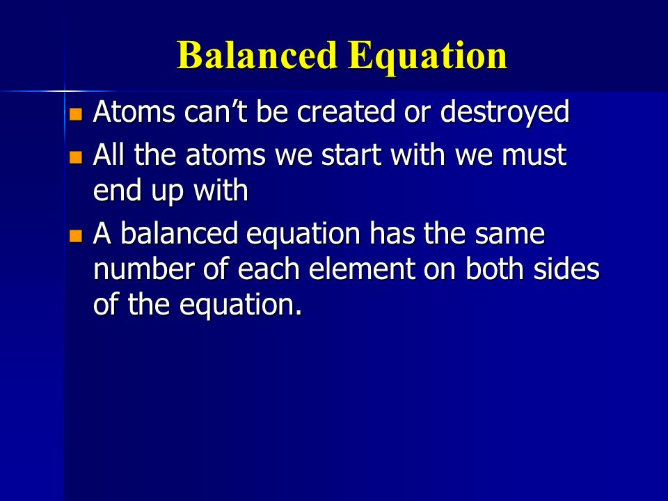 Balanced Equation Atoms can't be created or destroyed