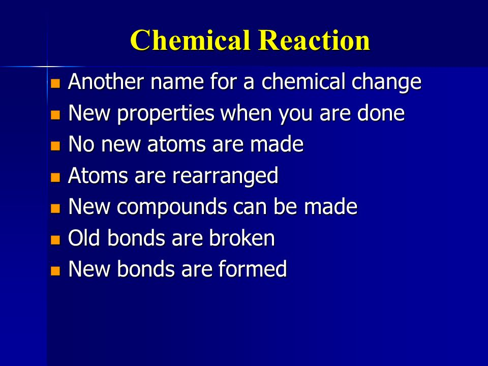 Chemical Reaction Another name for a chemical change
