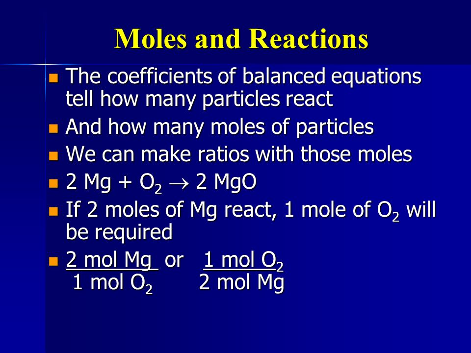 Moles and Reactions The coefficients of balanced equations tell how many particles react. And how many moles of particles.