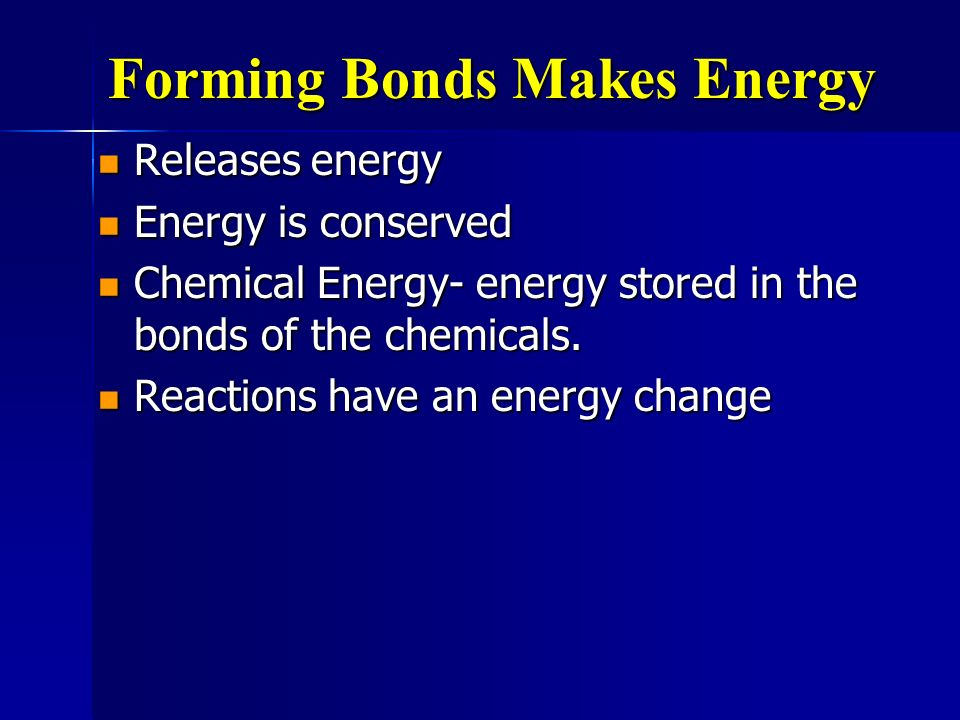 Forming Bonds Makes Energy