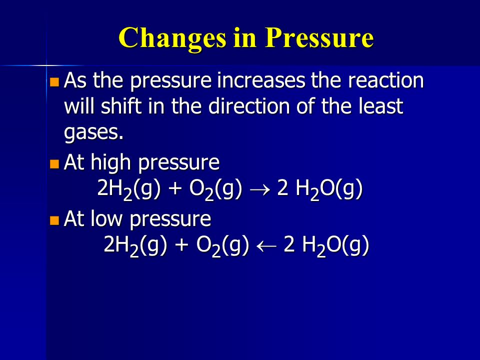 Changes in Pressure As the pressure increases the reaction will shift in the direction of the least gases.