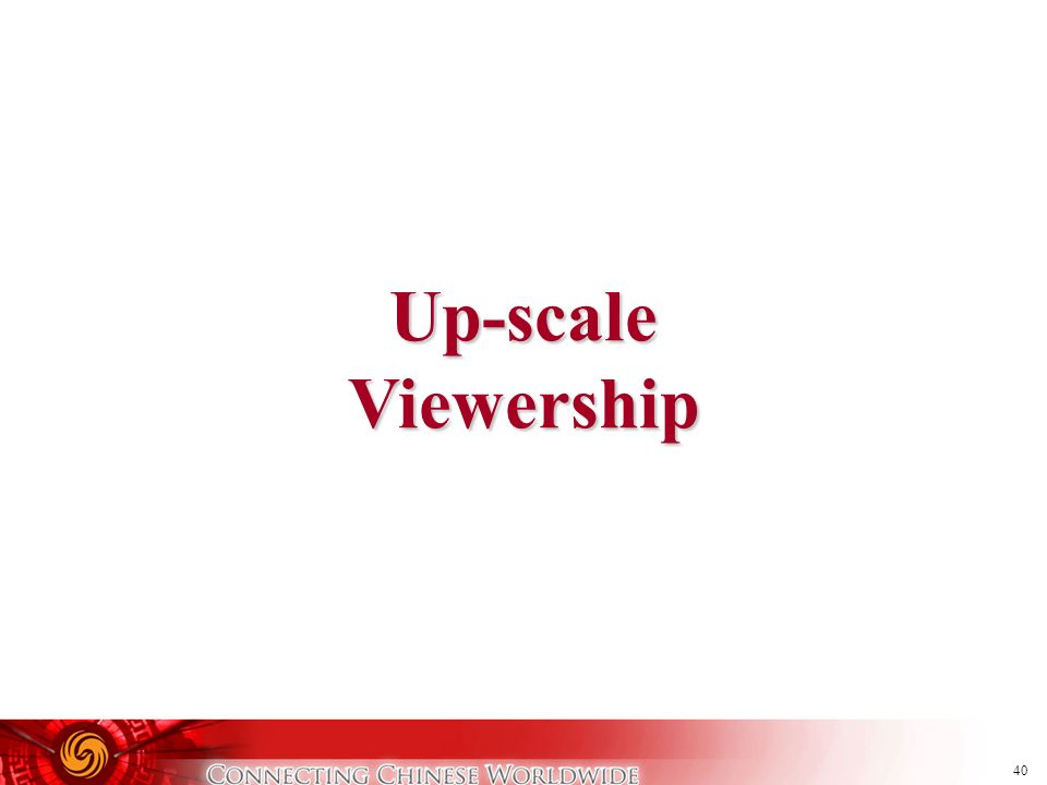 Up-scale Viewership
