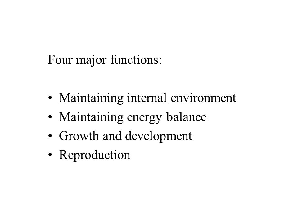 Four major functions: Maintaining internal environment. Maintaining energy balance. Growth and development.