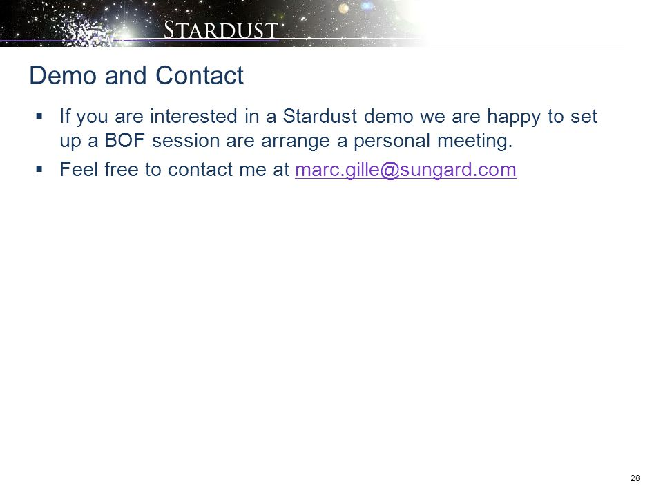 Demo and Contact If you are interested in a Stardust demo we are happy to set up a BOF session are arrange a personal meeting.