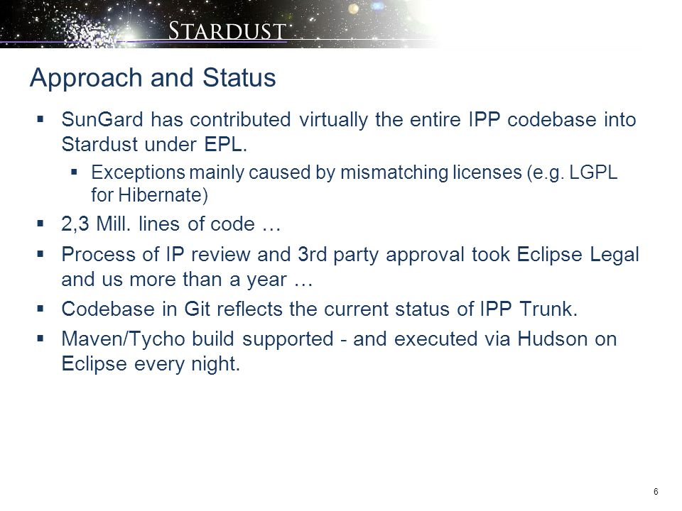Approach and Status SunGard has contributed virtually the entire IPP codebase into Stardust under EPL.