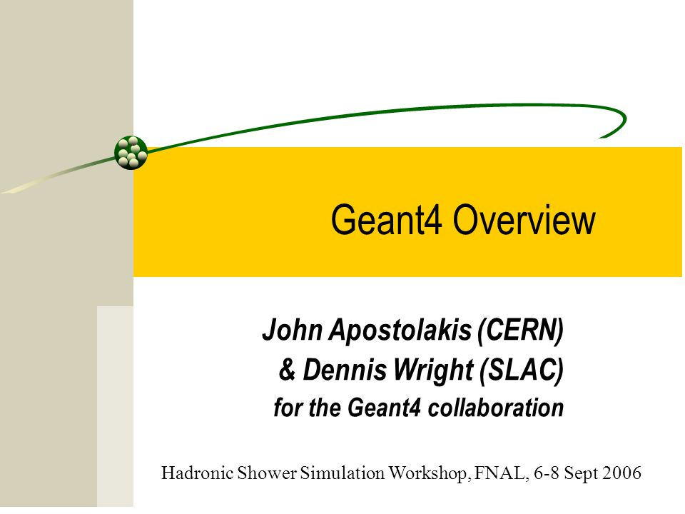 Geant4 Overview John Apostolakis (CERN) & Dennis Wright (SLAC)