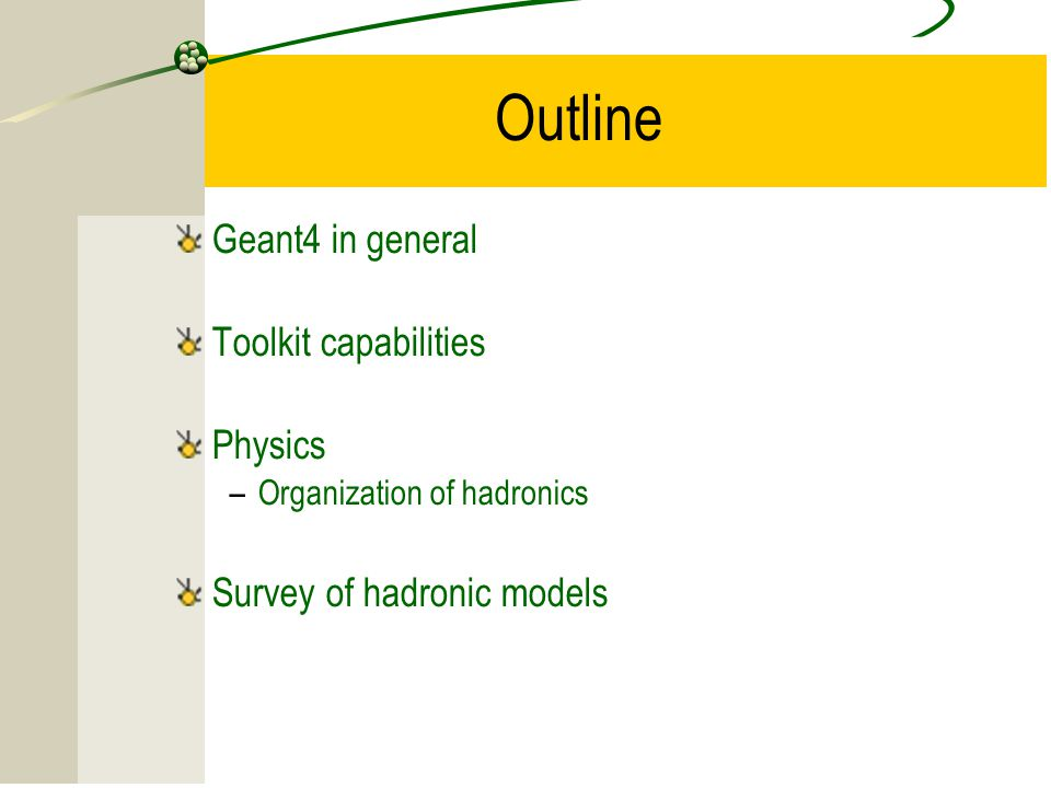 Outline Geant4 in general Toolkit capabilities Physics