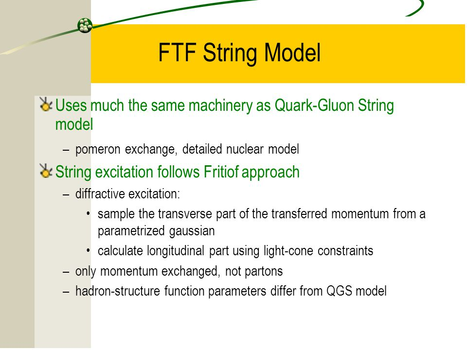 FTF String Model Uses much the same machinery as Quark-Gluon String model. pomeron exchange, detailed nuclear model.