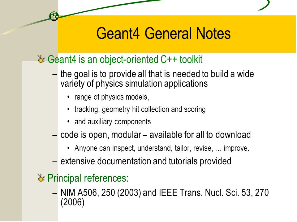 Geant4 General Notes Geant4 is an object-oriented C++ toolkit