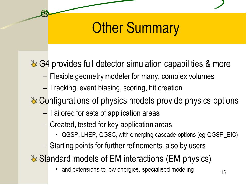 Other Summary G4 provides full detector simulation capabilities & more